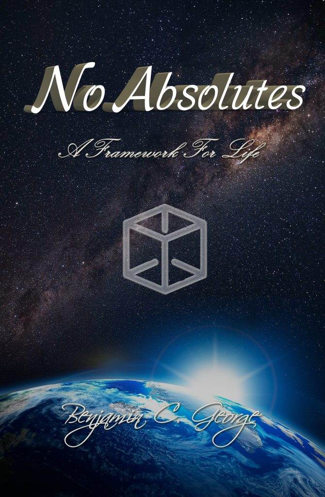 no absolutes- a framework for life -philosophy - life